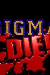 Sigma-Die!